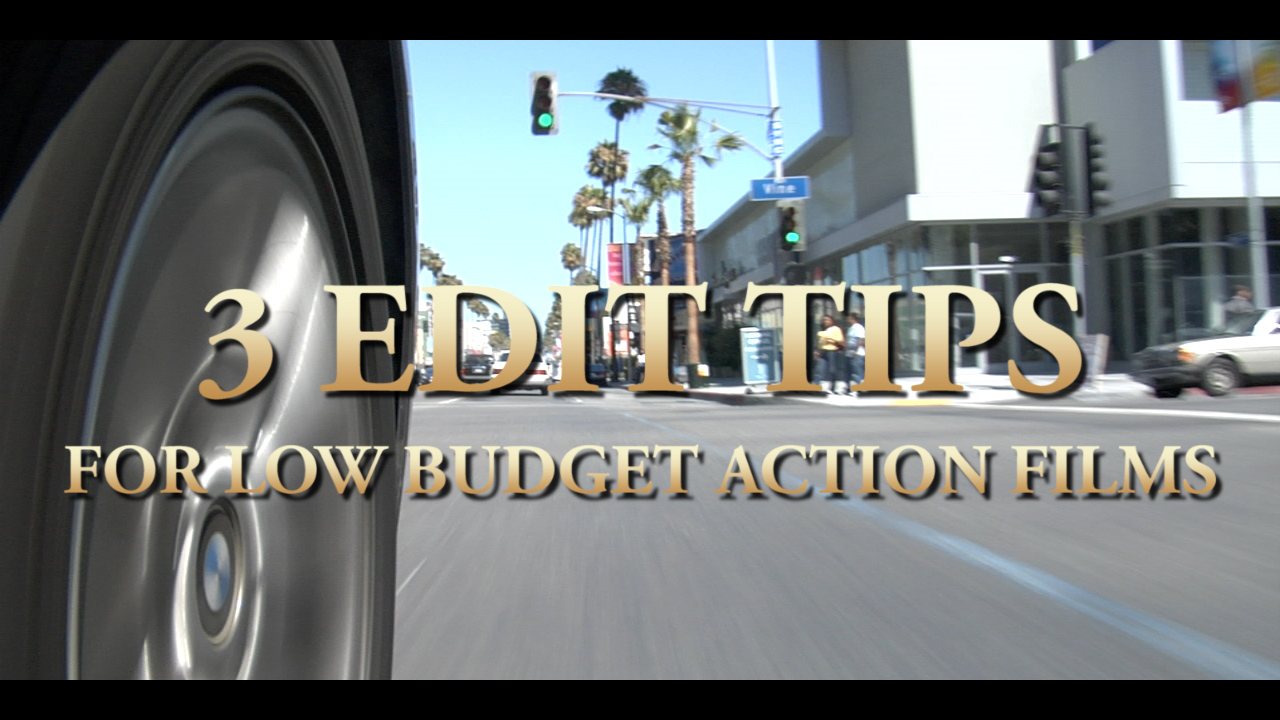 3 edit tips for low budget action films